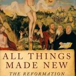 Spring Book Club Selection All Things Made New: the Reformation and its Legacy